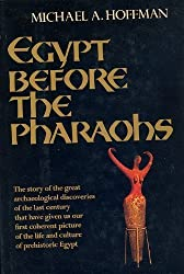 Egypt Before the Pharaohs: The Prehistoric Foundations of Egyptian Civilization by Michael A. Hoffman (1991-11-14)