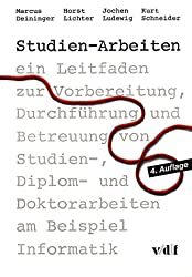 Studien-Arbeiten. Ein Leitfaden zur Vorbereitung, Durchführung und Betreuung von Studien-, Diplom- und Doktorarbeiten am Beispiel Informatik