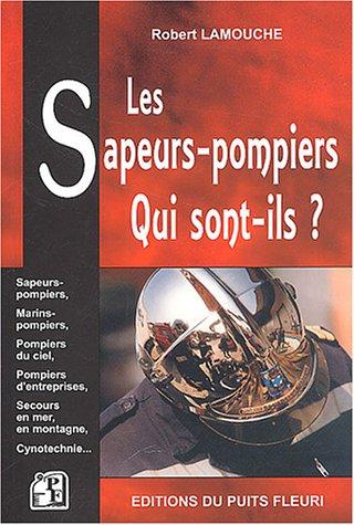 Les sapeurs-pompiers : Qui sont-ils ? par Robert Lamouche