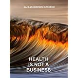 HEALTH IS NOT A BUSINESS (English Edition)