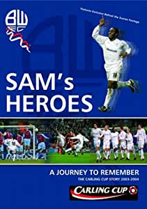 Bolton Wanderers Fc: The Carling Cup Story - Sam's Heroes [DVD]