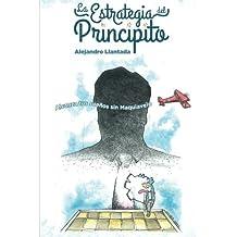 La Estrategia del Principito: Alcanza tus sue?os sin Maquiavelo (Caminos) (Volume 2) (Spanish Edition) by Alejandro Llantada (2015-09-12)