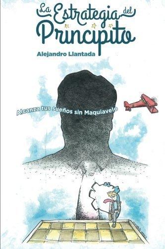 Portada del libro La Estrategia del Principito: Alcanza tus sue?os sin Maquiavelo (Caminos) (Volume 2) (Spanish Edition) by Alejandro Llantada (2015-09-12)