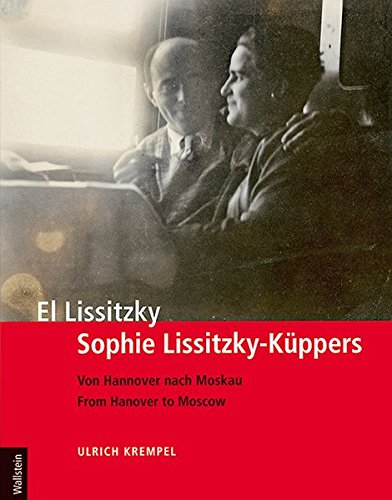 El Lissitzky - Sophie Lissitzky-Küppers: Von Hannover nach Moskau - From Hanover to Moscow