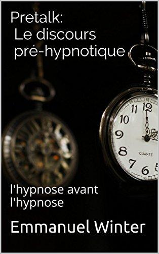 Pretalk: Le discours pré-hypnotique: l'hypnose avant l'hypnose (French Edition)