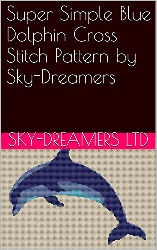 Super Simple Blue Dolphin Cross Stitch Pattern by Sky-Dreamers (English Edition) - Sky Blue Dolphins