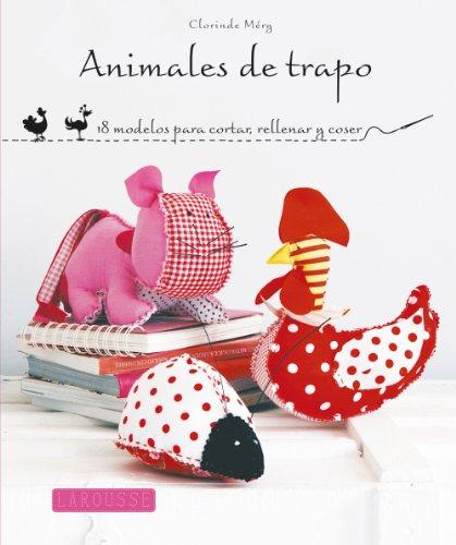 Animales de trapo (Larousse - Libros Ilustrados/ Prácticos - Ocio Y Naturaleza) por Clorin de Méry