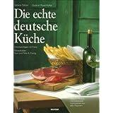 Die echte deutsche Küche - Typische Rezepte und kulinarische Impressionen aus allen Regionen