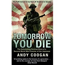 Tomorrow You Die: The Astonishing Survival Story of a Second World War Prisoner of the Japanese by Andy Coogan (2013-09-01)