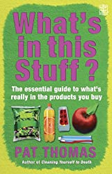 What's in this Stuff?: The Essential Guide to What's Really in the Products You Buy in the Supermarket