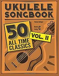 Ukulele Songbook: 50 All Time Classics - VOLUME II