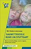 Mit Kindern unterwegs – Sauwetterziele rund um Stuttgart: 80 Ausflüge wenn's regnet, stürmt und schneit