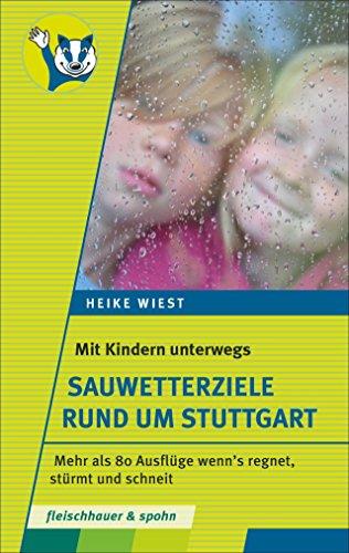 Mit Kindern unterwegs - Sauwetterziele rund um Stuttgart: 80 Ausflüge wenn's regnet, stürmt und schneit