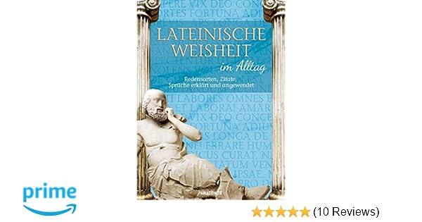 Lateinische Weisheit Im Alltag Redensarten Zitate