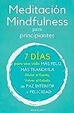 Meditación Mindfulness: 2 Libros en 1 - Meditación y Mindfulness para Principiantes - 7 Días para una Vida más Feliz, más Tranquilla - Aliviar el Estrés, Volver al Estado de Paz Interior y Felicidad