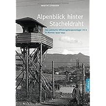 Alpenblick hinter Stacheldraht: Das polnische Offiziersgefangenenlager VII A in Murnau 1939-1945 (edition monacensia)