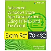 Advanced Windows Store App Development using HTML5 and JavaScript: Exam Ref 70-482