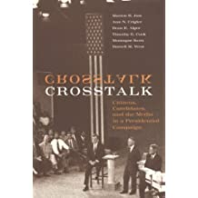 CrossTalk: Citizens, Candidates, and the Media in a Presidential Campaign (American Politics & Political Economy)