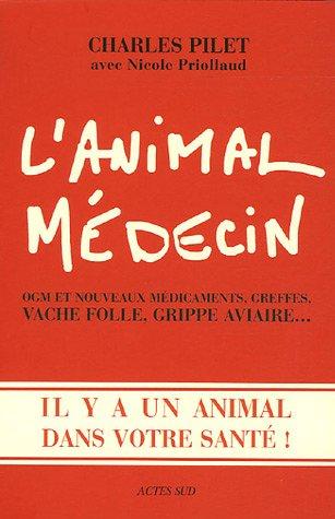 L'animal médecin : OGM et nouveaux, greffes, vache folle, grippe aviaire... Il y a un animal dans votre santé!