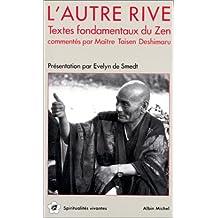 L'Autre rive : Textes fondamentaux du Zen