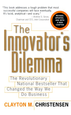 Innovators Dilemma (The Management of Innovation and Change Series)