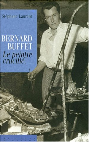 Bernard Buffet, le peintre crucifié par S. Laurent