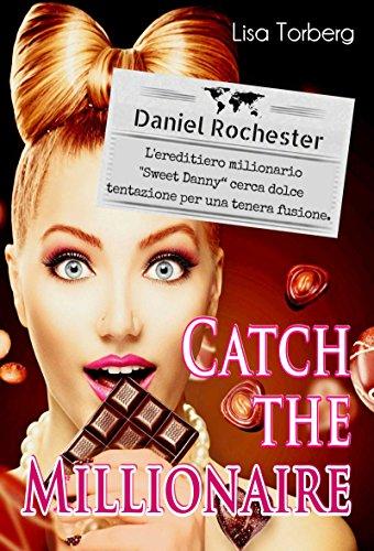 """Catch the Millionaire. Daniel Rochester: L'ereditiero milionario """"Sweet Danny"""" cerca dolce tentazione per una tenera fusione."""