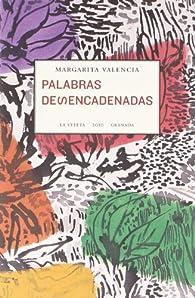 PALABRAS DESENCADENADAS. par Margarita Valencia