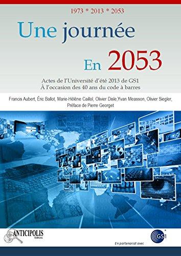 Une journe en 2053: Actes de l'Universit d't 2013 de GS1,  l'occasion des 40 ans du code  barres