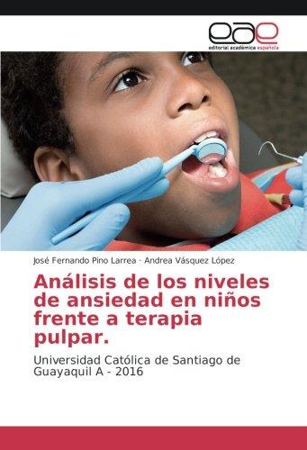 Descargar Libro Análisis de los niveles de ansiedad en niños frente a terapia pulpar: Universidad Católica de Santiago de Guayaquil A - 2016 de José Fernando Pino Larrea