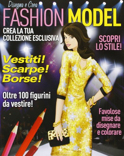 Disegnare e creare fashion model. Ediz. illustrata