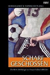 Scharf geschossen: Die Krimi-Anthologie zur Frauen-Fußball-WM 2011