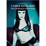 Under Your Skin - The Church Of 18 Summers: Erotische und teils bizarre Fotografien des nicht Alltäglichen vom bekanntesten Fotografen der Gothic Szene