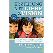 Erziehung mit Liebe und Vision (überarbeitete Ausgabe): Herzensbeziehungen eingehen statt Machtkämpfe austragen