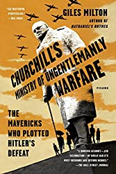 Churchill's Ministry of Ungentlemanly Warfare: The Mavericks Who Plotted Hitler's Defeat (International Edition)