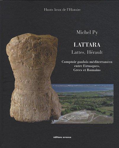 Lattara : Comptoir gaulois méditerranéen entre Etrusques, Grecs et Romains - Lattes, Hérault