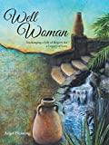 Well Woman: Exchanging a Life of Regrets for a Legacy of Love by Angel Henning (2014-01-13)