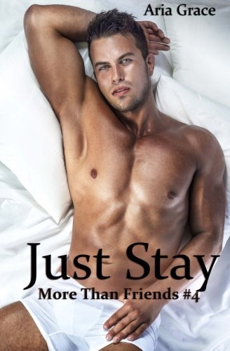 Just Stay: M/M Romance (More Than Friends) (Volume 4) by Aria Grace (2014-09-23)