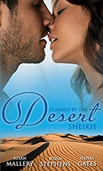 Claimed by the Desert Sheikh: The Sheikh and the Pregnant Bride / Desert King, Pregnant Mistress / Desert Prince, Expectant Mother (Mills & Boon M&B) (Mills & Boon Special Releases) by [Mallery, Susan, Stephens, Susan, Gates, Olivia]