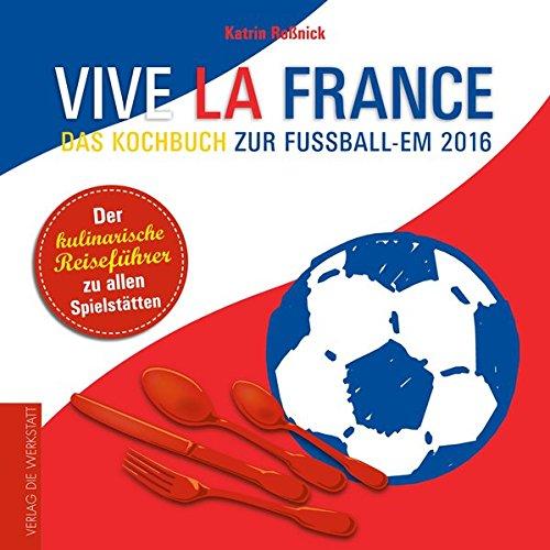 Preisvergleich Produktbild Vive la France: Das Kochbuch zur Fußball-EM 2016