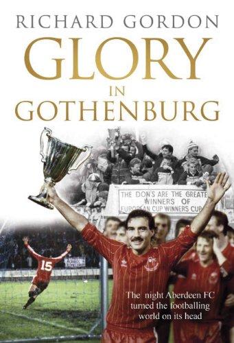 Glory in Gothenburg: The night Aberdeen Football Club turned the footballing world on its head (English Edition) por Richard Gordon
