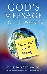 God's Message to the World:: You've Got Me All Wrong by Neale Donald Walsch (2014-10-23)