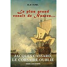 Jacques Cassard, le Corsaire oublié: Le plus grand venait de Nantes