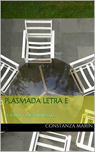 Plasmada letra E: Forma y movimiento