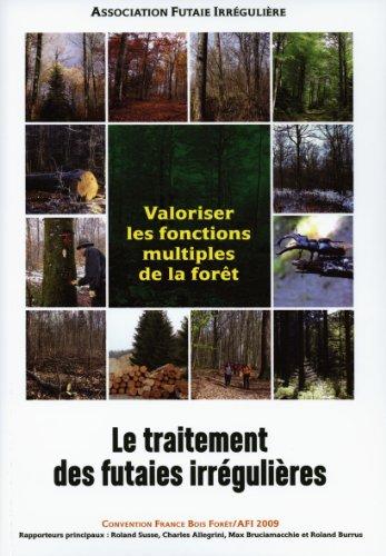 Le traitement des futaies irrégulières. Valoriser les fonctions multiples de la forêt