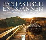 FANTASTISCH ENTSPANNEN: Autogenes Training - Progressive Muskelentspannung - Bodyscann - Suggestionen - Fantasiereisen - Unkomplizierte Entspannung für den Alltag