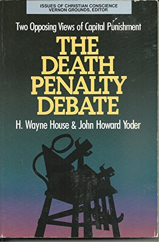 The Death Penalty Debate: Two Opposing Views of Capitol Punishment (Issues of Christian Conscience) by H. Wayne House (1991-07-02)