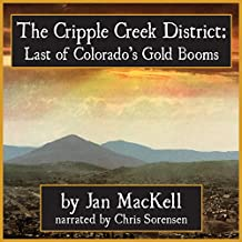 Cripple Creek District: Last of Colorado's Gold Booms