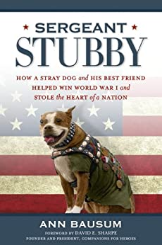 Sergeant Stubby: How a Stray Dog and His Best Friend Helped Win World War I and Stole the Heart of a Nation par [Bausum, Ann]