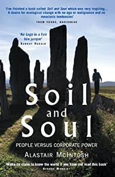 Soil and Soul: People versus Corporate Power by [McIntosh, Alastair]